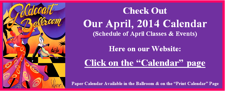 Check Out our April Calendar on the Calendar page of this website - Paper Calendar on Print Calendar page & in Ballroom