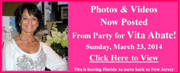 Videos & Photos Now Posted from our Party Honoring & Wishing the Best to our Loved Vita Abate – Sunday, March 23!  She is Moving to New Jersey.