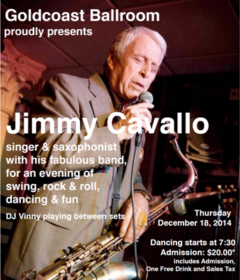 The Famous Jimmy Cavallo & His Fabulous Band LIVE at Goldcoast Ballroom!!! – December 18, 2014 – An Evening of Swing, Rock & Roll, Dancing & Fun!! – 7:30 PM Dancing Starts
