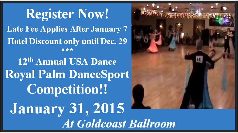 Click Here for More Information or to Register Now!  Royal Palm Dancesport Competition, January 31, 2014  - Late Entry Fee Applies after January 7.   Hotel Discount Only until Dec 29