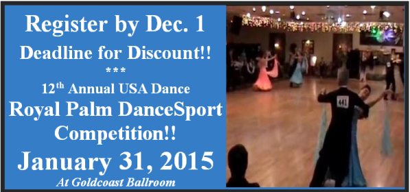 Register by December 1 for Discounted Entry Fees!!  12th Annual USA Dance Royal Palm DanceSport Competition – January 31, 2015 at Goldcoast Ballroom!!