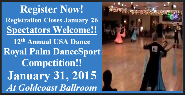 Register Now!!  12th Annual USA Dance Royal Palm DanceSport Competition – January 31, 2015 at Goldcoast Ballroom!! — Registration to Compete Closes January 26, 2015 (Midnight)