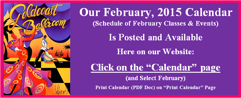 Goldcoast Ballroom's February, 2015 Calendar is Posted on the Calendar page of this Website!  Click Here to View