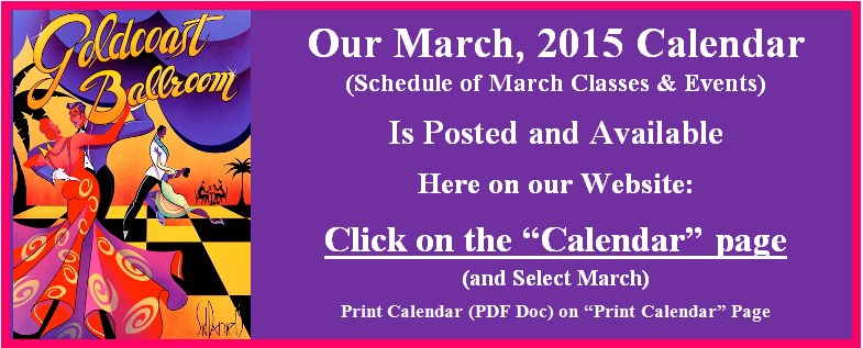 Goldcoast Ballroom's March, 2015 Calendar is Posted on the Calendar page of this Website!  Click Here to View