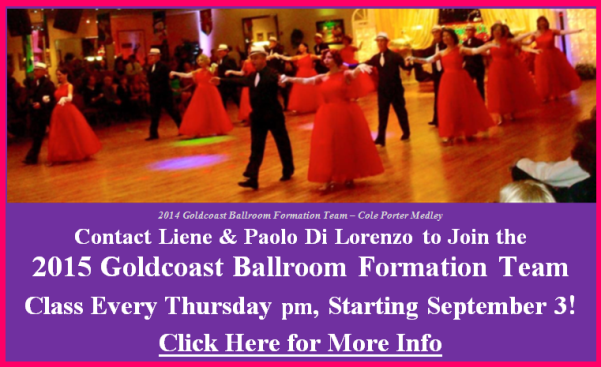 2015 Goldcoast Ballroom Formation Team – Class Every Thursday 7:30 pm, Starting September 3! – Contact Liene & Paolo Di Lorenzo if You are interested in Joining the Team!