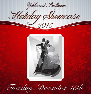 Goldcoast Ballroom is Pleased to Announce its 2015 Holiday Showcase – December 15, 2015!! – 6:00pm Social Dancing; 7:30pm Showcase Starts
