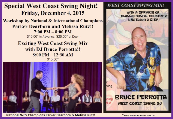 Special West Coast Swing Night! – Friday, December 4, 2015 – Workshop with National Champions Parker Dearborn & Melissa Rutz!! – 7:00 PM – 8:00 PM – WCS Mix Dance with DJ Bruce Perrotta – 8:00 PM – 12:30 AM
