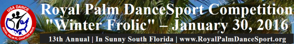 Click Here for more information or to Register Online for the 2016 Royal Palm DanceSport Competition - January 30, 2016 at Goldcoast Ballroom