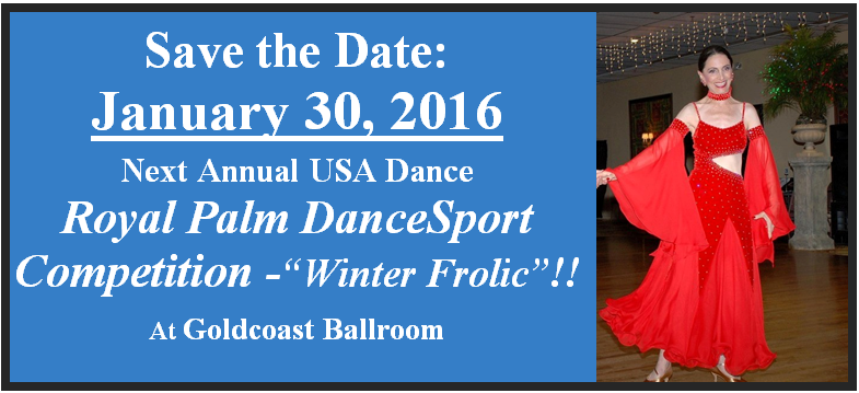 Save the Date and Don't Miss the 13th Annual USA Dance Royal Palm DanceSport Competition at Goldcoast Ballroom  - January 30, 2016!!