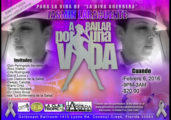 Saturday, February 6 (9:00 PM – 3:00 AM) – Special Benefit Dance to Raise Funds to Fight Cancer – for the Life of Jasmin Laracuete – 'La Diva Guerrera' – $20.00*