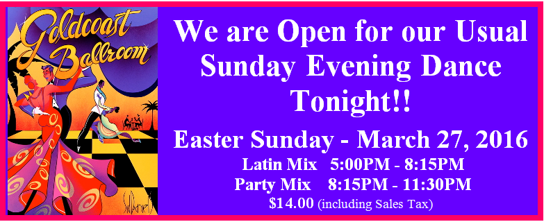 Goldcoast Ballroom is Open for Sunday Evening Dance - Easter Sunday, March 27, 2016!!