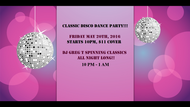 CLASSIC DISCO DANCE PARTY – Saturday, May 20 – 10PM – 1AM; Ballroom Dancing 8PM-10PM – $16* Whole Night (8PM to 1AM) or $11 Disco Party Only (10PM to 1AM)