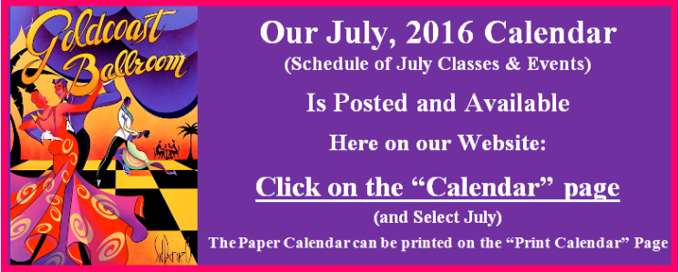 Goldcoast Ballroom July 2016 Calendar is Posted on Calendar page of this website.