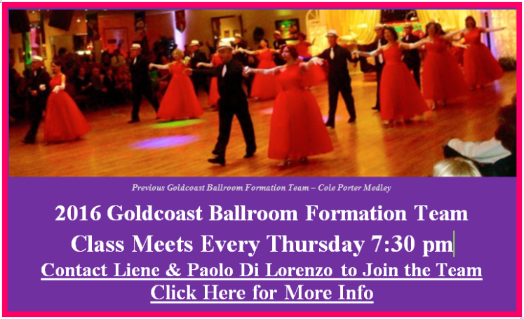 2016 Goldcoast Ballroom Formation Team!! – Class Meets Every Thursday 7:30 PM – 8:30 PM - Contact Liene & Paolo Di Lorenzo if you are interested in joining the Team!!