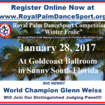 JANUARY 18 FINAL REGISTRATION DEADLINE – REGISTER ONLINE NOW!! for – January 28, 2017 USA Dance Royal Palm DanceSport Competition at Goldcoast Ballroom!! – Glenn Weiss, One of the World's Greats, will Join the Judging Panel!!
