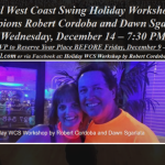 Special West Coast Swing Holiday Workshop with Champions Robert Cordoba and Dawn Sgarlata!! – Wednesday, December 14 – 7:30 PM – 8:30 PM + Supervised Practice – RSVP in Advance by December 9