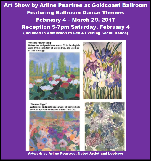 Art Show at Goldcoast Ballroom by Noted Artist Arline Peartree - Opening Reception 5-7pm Saturday, February 4 (Included in Admission to Evening Social Dance) - Art Show Continues Through March 29
