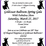 GOLDCOAST BALLROOM SPRING GALA!!! – Saturday, March 25, 2017 – 7:30 pm – 11:30 pm – Celebrating our 20th Year of Magical Happiness at Goldcoast Ballroom!! – FABULOUS SHOW!!! – CHAMPAGNE FOUNTAIN & TOASTS!! – Refreshments – Formal Attire – $20.00* – – Reserve Now while Spaces Last!!
