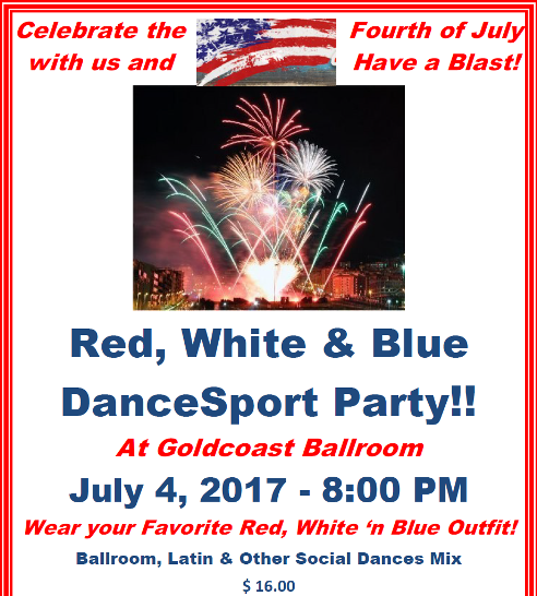 Celebrate the Fourth of July with us & Have a Blast!! – RED, WHITE & BLUE DANCESPORT PARTY!! – Tuesday, July 4, 2017 – 8:00 PM – 11:00 PM – Wear Your Favorite Red, White 'n Blue Outfit!  – $16.00*
