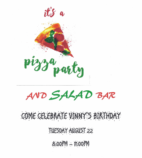Celebrate Vinny's Birthday! - Pizza Party & Salad Bar! - Tuesday, August 22, 2017 - 8:00 PM - 11:00 PM