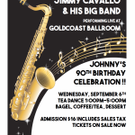 JIMMY CAVALLO & HIS BIG BAND – LIVE at Goldcoast Ballroom!!! – WEDNESDAY, SEPTEMBER 6, 2017 – Tea Dance 1:00 PM – 5:00 PM – Celebrate Johnny's 90th Birthday!! – $16.00* (including Bagel, Coffee/ Tea, Dessert, & Sales Tax)