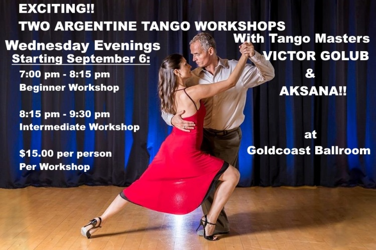 EXCITING!! – ARGENTINE TANGO WORKSHOPS with Tango Masters Victor Golub & Aksana Golub!!! – Every Wednesday Evening, Starting September 6 – 7:00 PM – 8:15 PM – Beginner Workshop; 8:15 PM – 9:30 PM – Intermediate Workshop – $15.00 per person per Workshop