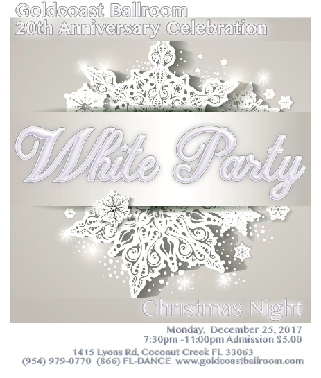 Goldcoast Ballroom Invites You to Our 20th Anniversary White Party!!! – Christmas Night – December 25, 2017!!! – 7:30 PM – 11:00 PM – Only $5.00 (including sales tax)! – Cash Only – No Reservations