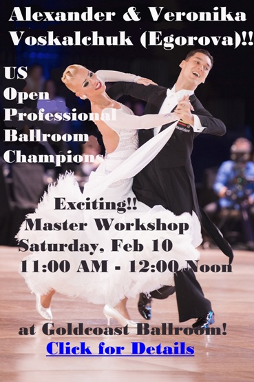 Exciting! - Click to Print Flyer: Master Workshop by Alexander & Veronika Voskalchuk (Egorova)! - US Open Professional Ballroom Champions!! - February 10 (11 AM - Noon) at Goldcoast Ballroom!