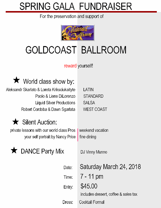 GOLDCOAST BALLROOM SPRING GALA & FUNDRAISER – For the Preservation & Support of Goldcoast Ballroom!! – Saturday, March 24, 2018 – 7:00 pm – 11:00 pm – Full Night of Dancing & World Class Show + Silent Auction – Please Come & Help Support Us!!  – Reserve NOW while spaces last!