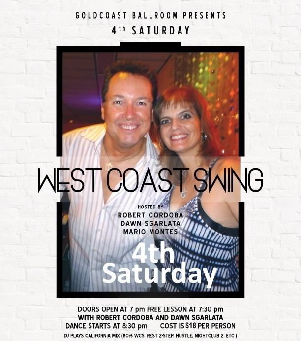 SATURDAY, APRIL 28 – WEST COAST SWING SATURDAY DANCE!! – Hosted by Robert Cordoba & Dawn Sgarlata & Mario Montes!! – at Goldcoast Ballroom – 8:30 PM Dance – Includes Complimentary Lesson (7:30 PM – 8:30 PM – Warm Up Music Starts 7:00 PM)