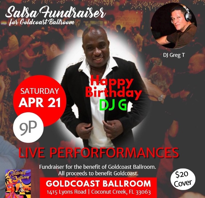 SPECIAL SALSA FUNDRAISER – Saturday, April 21 – 9:00 PM – All Proceeds Go to Support & Help Save Goldcoast Ballroom!!  – LIVE PERFORMANCES!! – Gaetjen Jerome with DJ Greg Tee!! – Happy Birthday, DJ G! –  $20.00 (including Sales Tax)