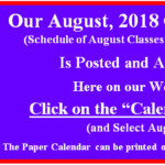 Our August 2018 Calendar of Classes & Events is Posted.  Go to our Calendar page for August