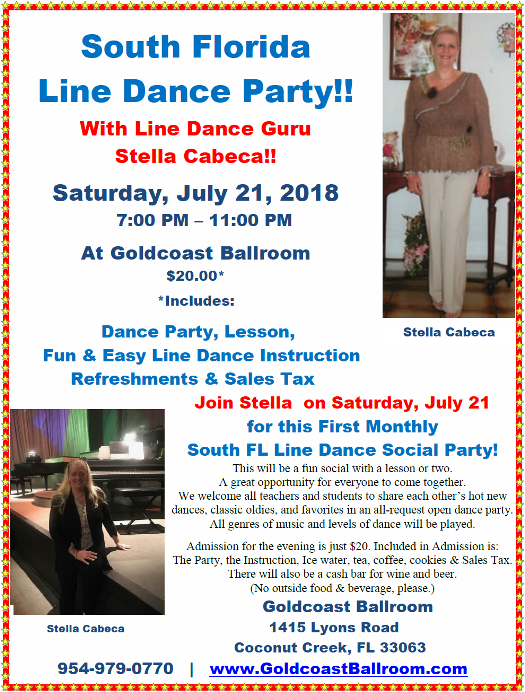 South Florida Line Dance Party – Saturday, July 21 – 7 PM – 11 PM – with Line Dance Guru Stella Cabeca!! – $20.* – Includes Party, Line Dance Instruction, Refreshments & Sales Tax