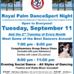 Tuesday, September 11 – ROYAL PALM DANCESPORT NIGHT!! – Meet & Dance with some of the Best Dancers Around!! – Everyone Welcome! – 8:00 PM – 11:00 PM – Mix of Ballroom, Latin & Other Social Dances – $18.00* | $16.00* for USA Dance Members with Membership Card – COMPLIMENTARY DANCE CLASS (7pm – 8pm) included