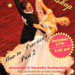 Don't Miss This!! – Wednesday, October 17 – 7:30 PM – Special Workshop – 'HOW TO PRACTICE (Part 2)' – with US Open Professional Champions ALEXANDER & VERONIKA VOSKALCHUK!! – $20 per person; $30 per couple – Also Available for Private Lessons! – Call to schedule!