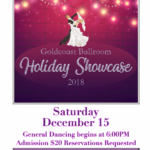 2018 Goldcoast Ballroom Holiday Showcase! – Saturday, December 15, 2018 – 6:00 PM Social Dancing – 7:00 PM Showcase Starts