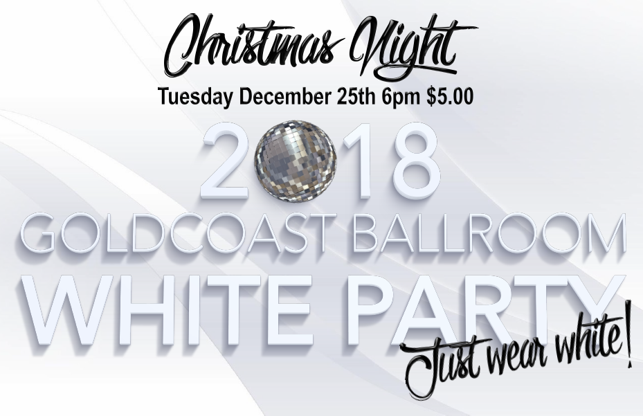 Goldcoast Ballroom 2018 White Party - December 25, 2018 - Christmas Night! - Just Wear White!