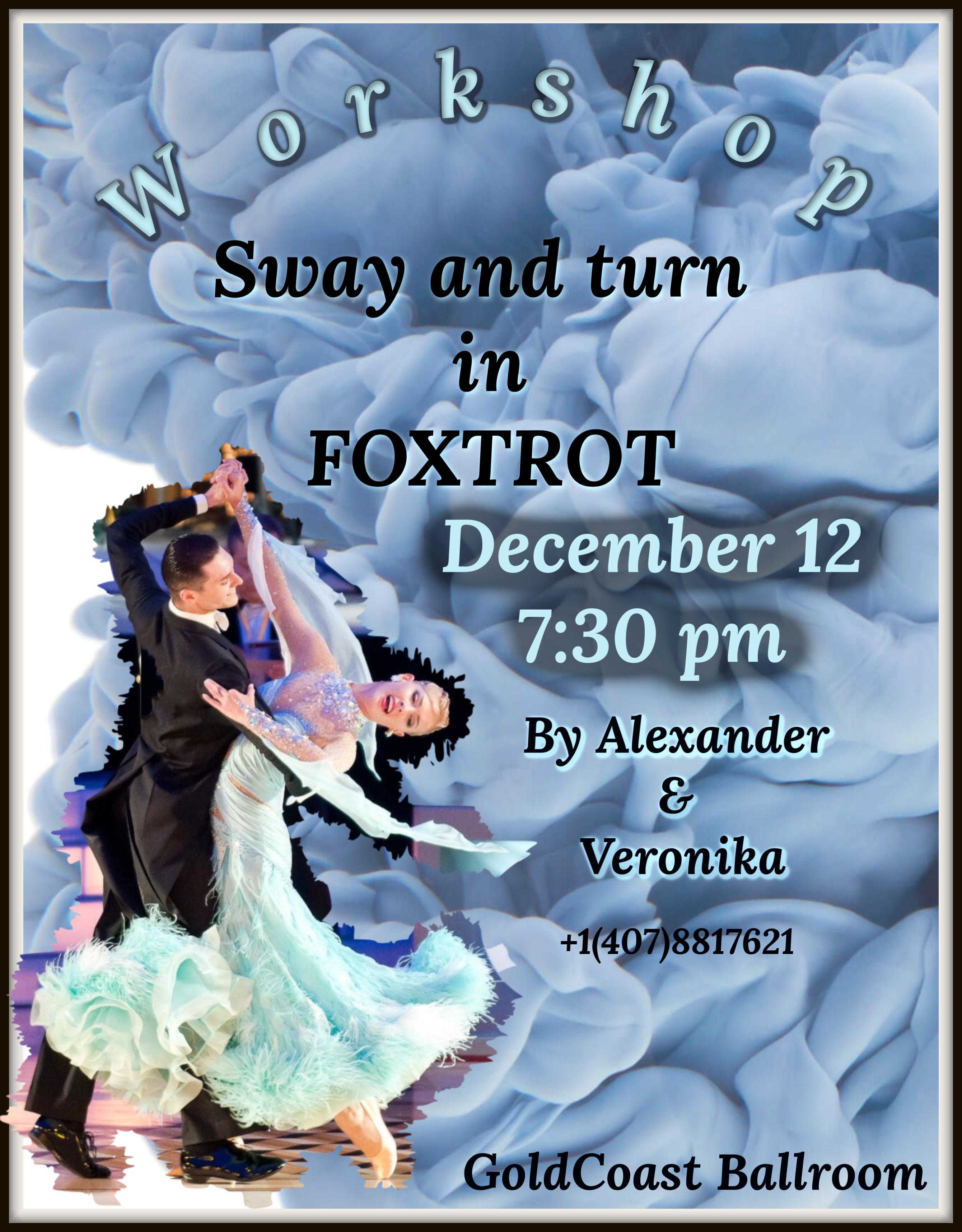 Alexander & Veronika Voskalchuk - Sway & Turn in Foxtrot - Workshop - 7:30 PM - December 12, 2018 - at Goldcoast Ballroom!