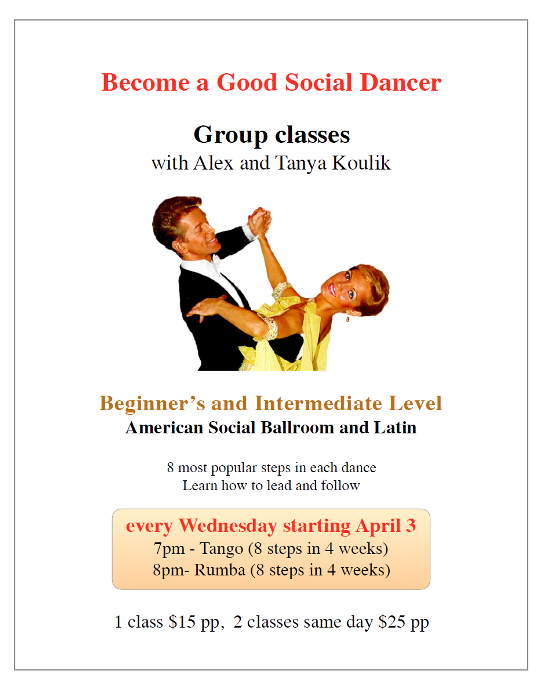 New in April:  Tango 7-8 pm;  Rumba 8-9 pm – Beginner/ Int – Every Wednesday – American Social Ballroom & Latin Classes with Alex & Tanya Koulik