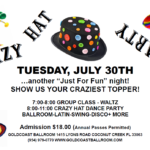 Crazy Hat Dance Party!! – Tuesday, July 30 – 8:00 PM – 11:00 PM – Mix of Ballroom, Latin & Other Social Dances – COMPLIMENTARY DANCE CLASS (7pm – 8pm) included