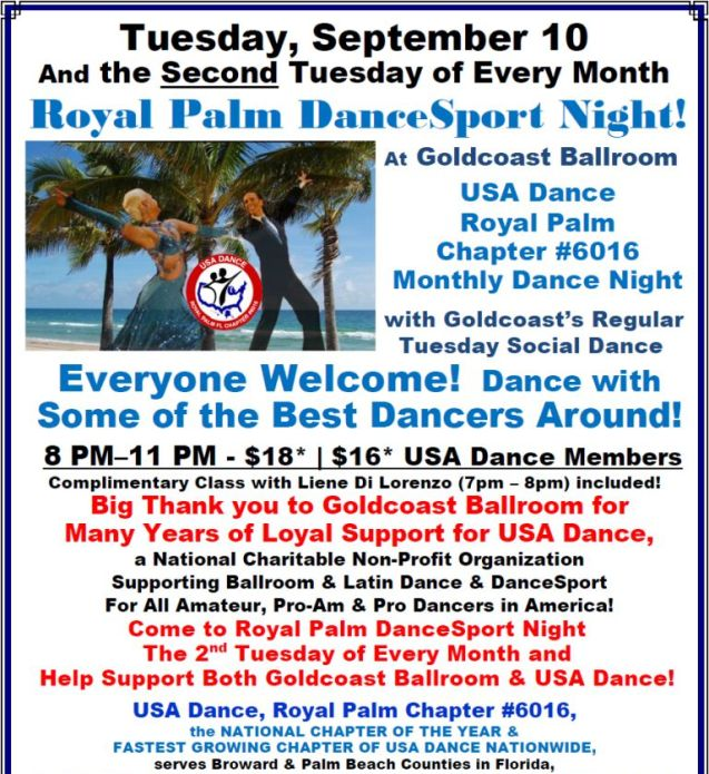 ROYAL PALM DANCESPORT NIGHT!! – Tuesday, September 10 – 8:00 PM – 11:00 PM – Meet & Dance with some of the Best Dancers Around!! – Everyone Welcome! – Mix of Ballroom, Latin & Other Social Dances  – COMPLIMENTARY DANCE CLASS (7pm – 8pm) Included – $18.00* | $16.00* for USA Dance Members