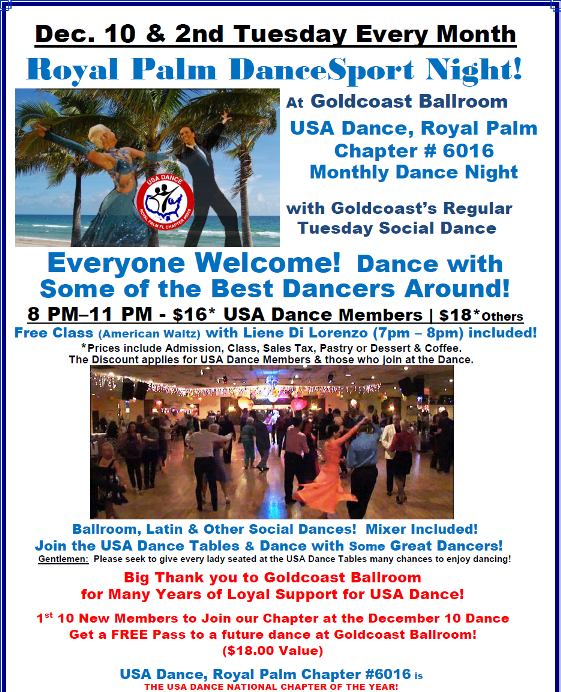 ROYAL PALM DANCESPORT NIGHT!! – Tuesday, December 10, 2019 – 8 PM Dance – 7 PM Complimentary Class with Liene Di Lorenzo – Meet & Dance with some of the Best Dancers Around!! – Everyone Welcome! – Second Tuesday of Every Month –  Mix of Ballroom, Latin & Other Social Dances  – $18.00* | $16.00* for USA Dance Members