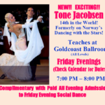 NEW!!  EXCITING!! – Friday Evening Classes (All Levels) – with Tone Jacobsen!! – 14th in the World!! – Check our Calendar for Dates – 7:00 PM – 8:00 PM – Complimentary with Paid Full Evening Admission to Friday Social Dance following the Class