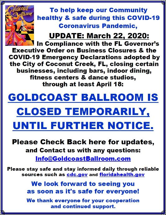 GOLDCOAST BALLROOM CLOSED TEMPORARILY, Until Further Notice, due to COVID-19.  Any further update will be posted as soon as provided to Goldcoast webmaster for posting.