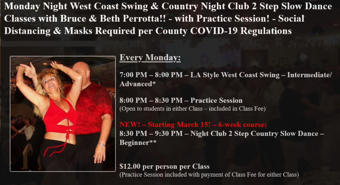 Monday Night West Coast Swing & Country Night Club 2 Step Slow Dance Classes with Bruce & Beth Perrotta!! – with Practice Session! – Social Distancing & Masks Required per County COVID-19 Regulations