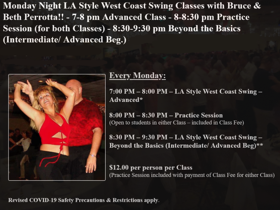 Monday Night LA Style West Coast Swing Classes with Bruce & Beth Perrotta!! – 7-8 pm Advanced Class – 8-8:30 pm Practice Session (for both Classes) – 8:30-9:30 pm Beyond the Basics (Intermediate/ Advanced Beg.)