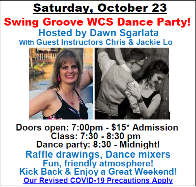 SATURDAY, OCTOBER 23 – SWING GROOVE!! – WEST COAST SWING DANCE PARTY!! – Hosted by Dawn Sgarlata!! – with Guest Instructors Chris & Jackie Lo – Dance 8:30 PM to Midnight – Includes Complimentary Class (7:30 PM – 8:30 PM) – Doors Open 7:00 PM – $15.00 Whole Evening!